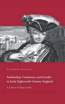 Authorship, Commerce, and Gender in Early Eighteenth-Century England: A Culture of Paper Credit (Hardback)