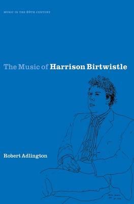 The Music of Harrison Birtwistle - Music in the Twentieth Century (Hardback)