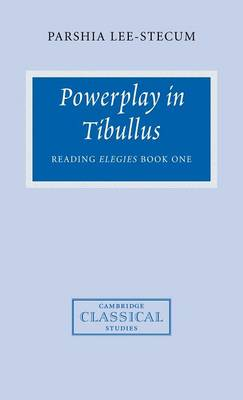 Powerplay in Tibullus: Reading Elegies Book One - Cambridge Classical Studies (Hardback)