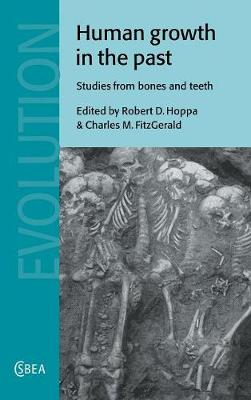 Human Growth in the Past: Studies from Bones and Teeth - Cambridge Studies in Biological and Evolutionary Anthropology 25 (Hardback)