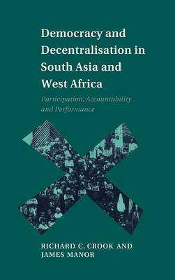 Democracy and Decentralisation in South Asia and West Africa: Participation, Accountability and Performance (Hardback)