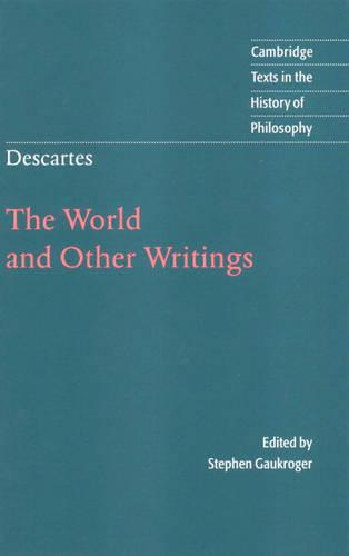 Descartes: The World and Other Writings - Cambridge Texts in the History of Philosophy (Hardback)