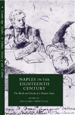 Cambridge Studies in Italian History and Culture: Naples in the Eighteenth Century: The Birth and Death of a Nation State (Hardback)