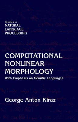 Computational Nonlinear Morphology: With Emphasis on Semitic Languages - Studies in Natural Language Processing (Hardback)