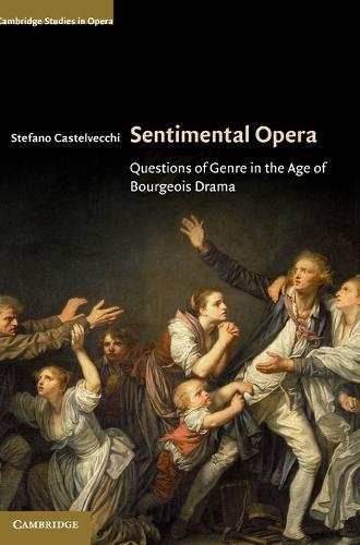 Cambridge Studies in Opera: Sentimental Opera: Questions of Genre in the Age of Bourgeois Drama (Hardback)