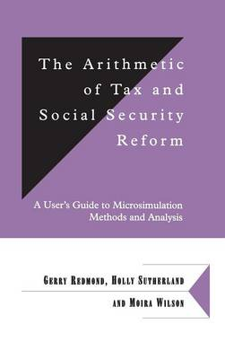 The Arithmetic of Tax and Social Security Reform: A User's Guide to Microsimulation Methods and Analysis - Department of Applied Economics Occasional Papers 64 (Hardback)