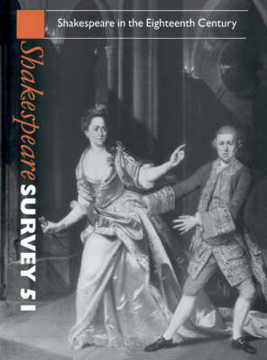 Shakespeare Survey: Volume 51, Shakespeare in the Eighteenth Century - Shakespeare Survey 51 (Hardback)