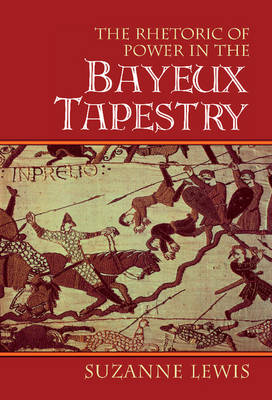 Cambridge Studies in New Art History and Criticism: The Rhetoric of Power in the Bayeux Tapestry (Hardback)