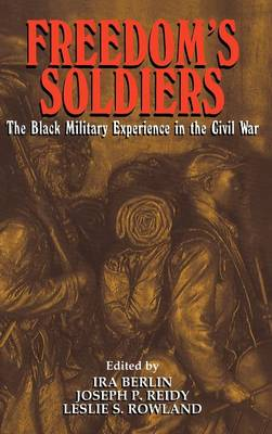 Freedom's Soldiers: The Black Military Experience in the Civil War (Hardback)