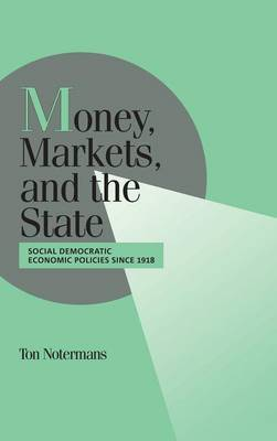 Money, Markets, and the State: Social Democratic Economic Policies since 1918 - Cambridge Studies in Comparative Politics (Hardback)