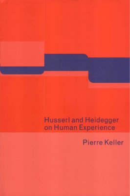 Husserl and Heidegger on Human Experience (Hardback)