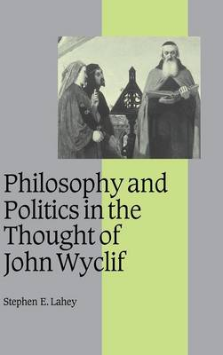 Philosophy and Politics in the Thought of John Wyclif - Cambridge Studies in Medieval Life and Thought: Fourth Series 54 (Hardback)
