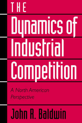 The Dynamics of Industrial Competition: A North American Perspective (Paperback)