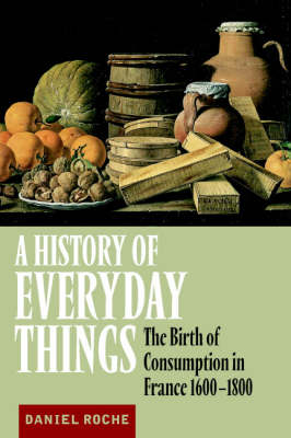 A History of Everyday Things: The Birth of Consumption in France, 1600-1800 (Paperback)