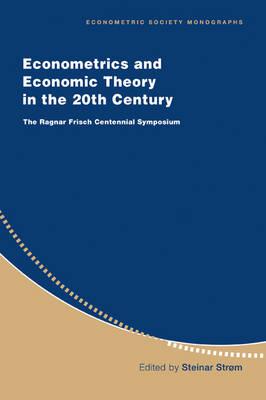 Econometrics and Economic Theory in the 20th Century: The Ragnar Frisch Centennial Symposium - Econometric Society Monographs 31 (Paperback)