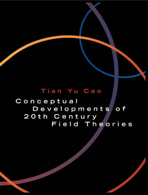 Conceptual Developments of 20th Century Field Theories (Paperback)