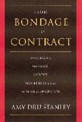 From Bondage to Contract: Wage Labor, Marriage, and the Market in the Age of Slave Emancipation (Paperback)