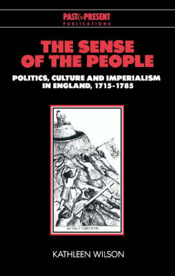 The Sense of the People: Politics, Culture and Imperialism in England, 1715-1785 - Past and Present Publications (Paperback)