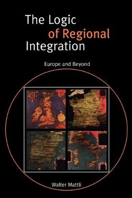 The Logic of Regional Integration: Europe and Beyond (Paperback)