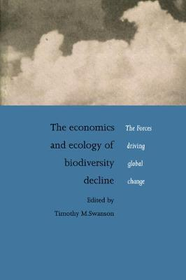 The Economics and Ecology of Biodiversity Decline: The Forces Driving Global Change (Paperback)