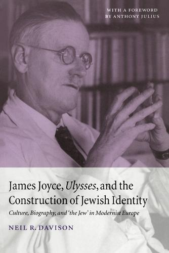 James Joyce, Ulysses, and the Construction of Jewish Identity: Culture, Biography, and 'the Jew' in Modernist Europe (Paperback)
