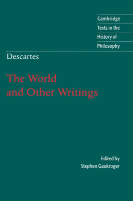 Descartes: The World and Other Writings - Cambridge Texts in the History of Philosophy (Paperback)