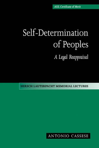 Self-Determination of Peoples: A Legal Reappraisal - Hersch Lauterpacht Memorial Lectures 12 (Paperback)