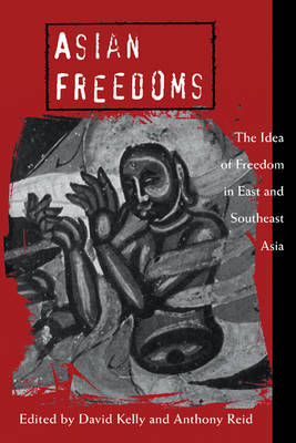 Cambridge Asia-Pacific Studies: Asian Freedoms: The Idea of Freedom in East and Southeast Asia (Paperback)