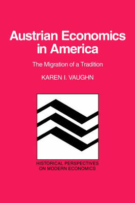 Austrian Economics in America: The Migration of a Tradition - Historical Perspectives on Modern Economics (Paperback)