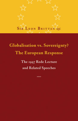 Globalisation vs. Sovereignty? The European Response: The 1997 Rede Lecture and Related Speeches and Articles (Paperback)