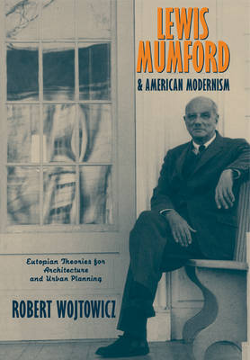 Lewis Mumford and American Modernism: Eutopian Theories for Architecture and Urban Planning (Paperback)