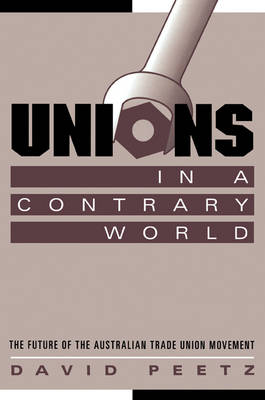 Reshaping Australian Institutions: Unions in a Contrary World: The Future of the Australian Trade Union Movement (Paperback)