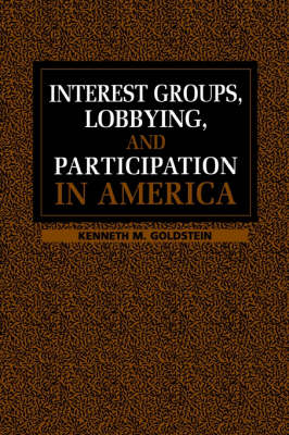 Interest Groups, Lobbying, and Participation in America (Paperback)