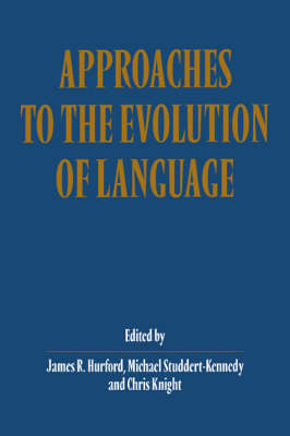 Approaches to the Evolution of Language: Social and Cognitive Bases (Paperback)