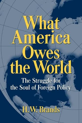 What America Owes the World: The Struggle for the Soul of Foreign Policy (Paperback)