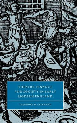 Theatre, Finance and Society in Early Modern England - Cambridge Studies in Renaissance Literature and Culture 31 (Hardback)