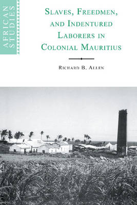 Slaves, Freedmen and Indentured Laborers in Colonial Mauritius - African Studies 99 (Hardback)