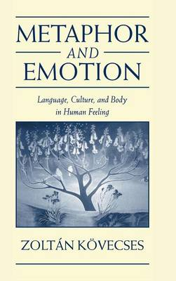 Metaphor and Emotion: Language, Culture, and Body in Human Feeling - Studies in Emotion and Social Interaction (Hardback)
