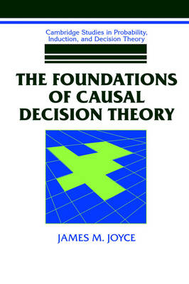 The Foundations of Causal Decision Theory - Cambridge Studies in Probability, Induction and Decision Theory (Hardback)