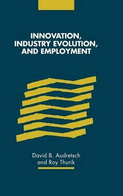 Innovation, Industry Evolution and Employment (Hardback)