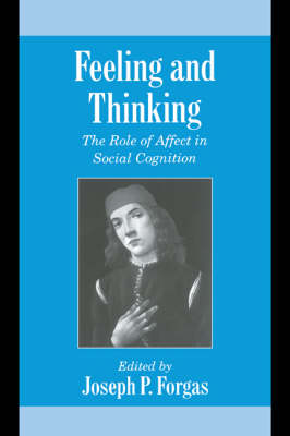 Studies in Emotion and Social Interaction: Feeling and Thinking: The Role of Affect in Social Cognition (Hardback)
