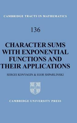 Cambridge Tracts in Mathematics: Character Sums with Exponential Functions and their Applications Series Number 136 (Hardback)