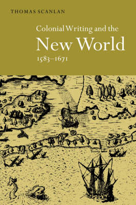 Colonial Writing and the New World, 1583-1671: Allegories of Desire (Hardback)