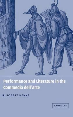 Performance and Literature in the Commedia dell'Arte (Hardback)