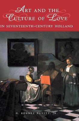 Studies in Netherlandish Visual Culture: Art and the Culture of Love in Seventeenth-Century Holland (Hardback)