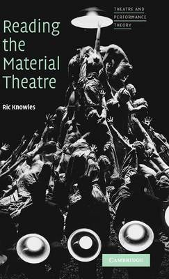 Reading the Material Theatre - Theatre and Performance Theory (Hardback)