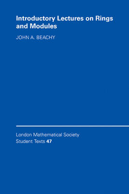 London Mathematical Society Student Texts: Introductory Lectures on Rings and Modules Series Number 47 (Hardback)