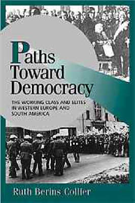 Paths toward Democracy: The Working Class and Elites in Western Europe and South America - Cambridge Studies in Comparative Politics (Hardback)