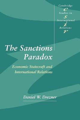 The Sanctions Paradox: Economic Statecraft and International Relations - Cambridge Studies in International Relations (Paperback)