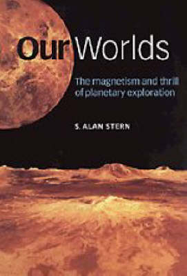 Our Worlds: The Magnetism and Thrill of Planetary Exploration (Paperback)